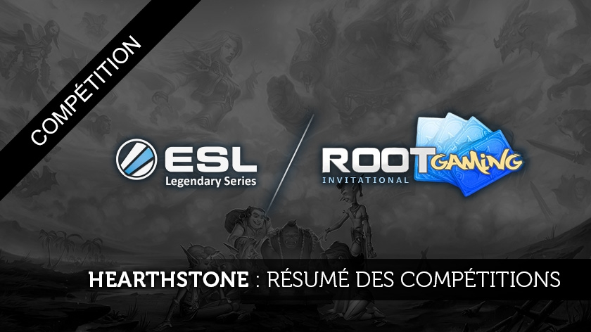 Résultats des ROOT Gaming Invitational et ESL Legendary Series sur Hearthstone