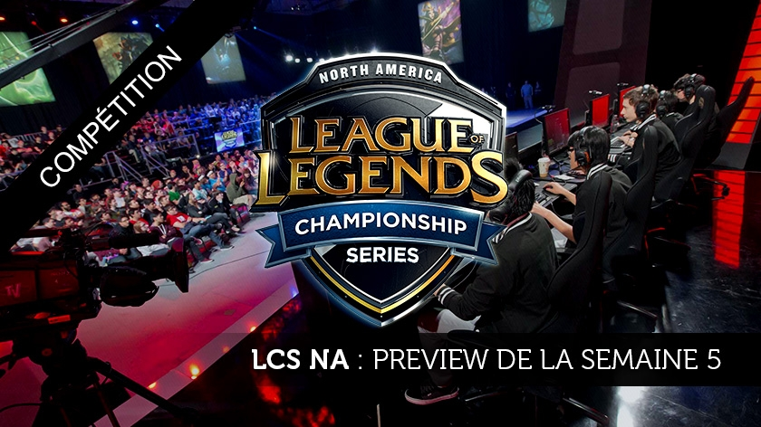 LCS NA Preview : #5 Une semaine déterminante