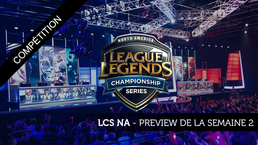 LCS NA preview # 2 : matchs surprenants en approche !