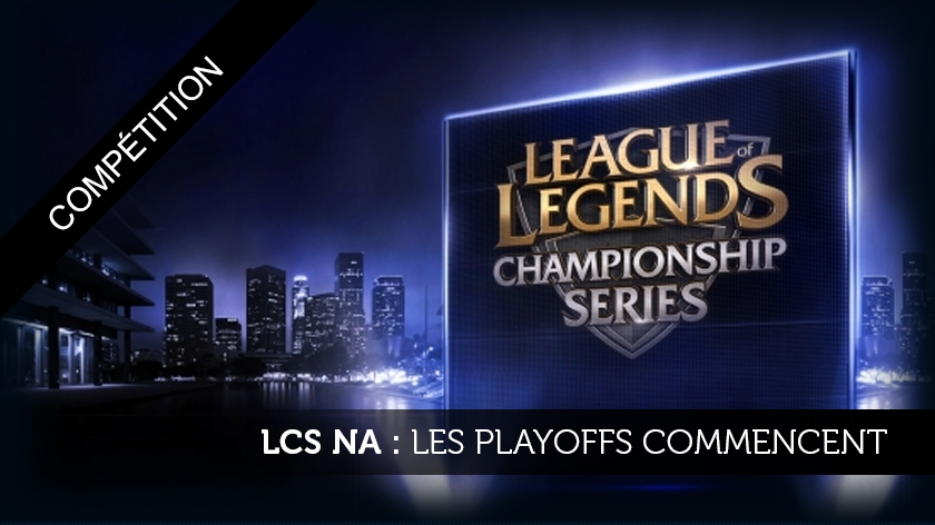 LCS NA PREVIEW :  LES PLAYOFFS COMMENCENT