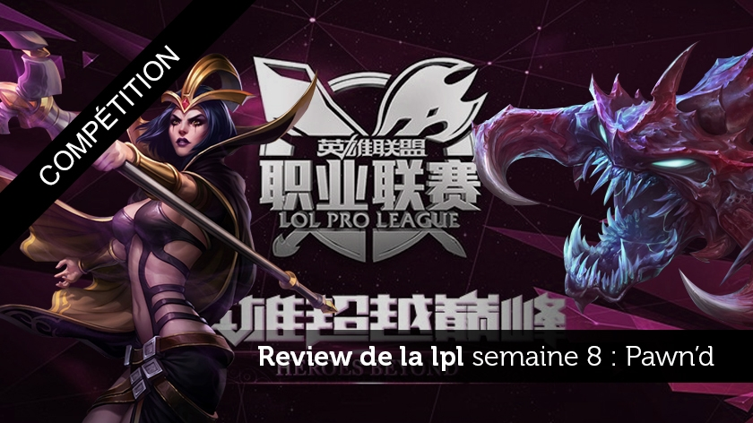 Review de la LPL semaine 8 : pawn'd !