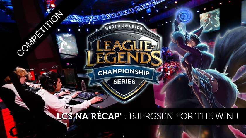 LCS NA Récap de la semaine : #3 Bjergsen for the Win !