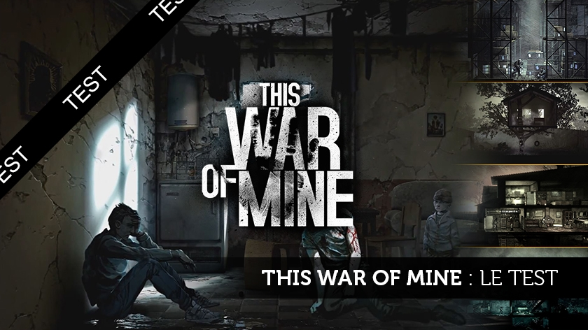This War of Mine : l'envers de la guerre à portée de clic !