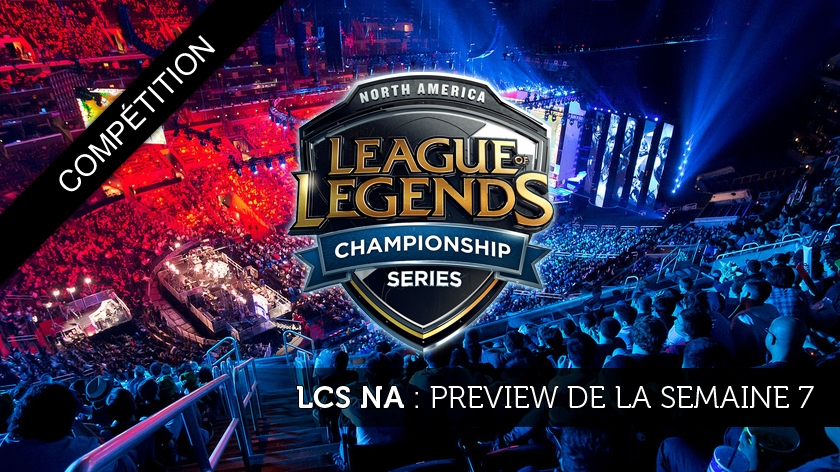 LCS NA Preview : #7 On ne relâche pas les efforts !