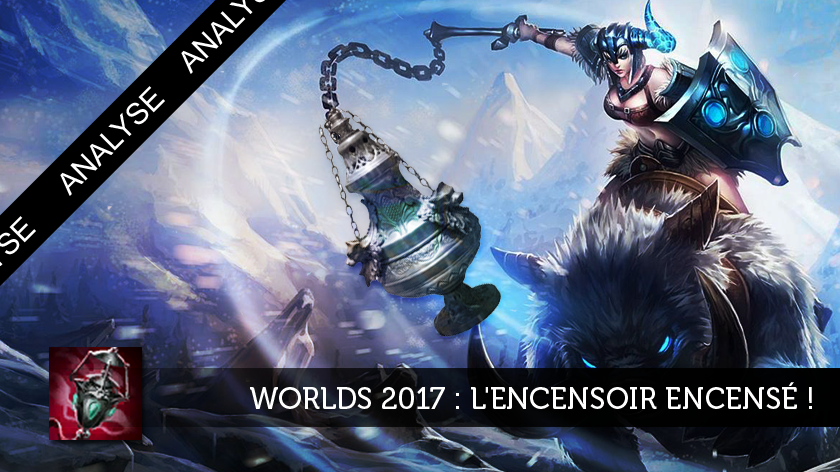 Worlds 2017 : L'Encensoir encensé !