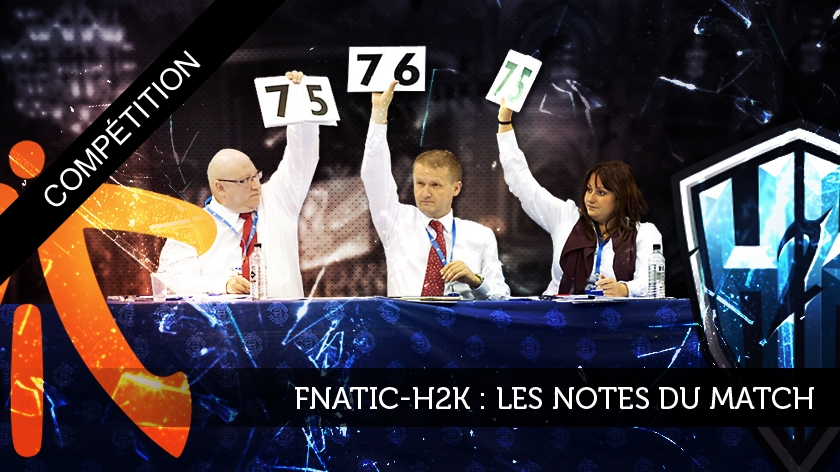 Fnatic-H2K : les notes du match