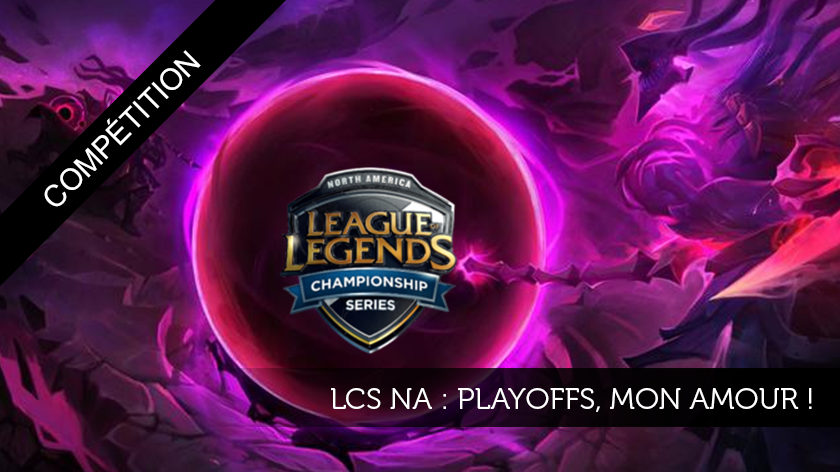 LCS NA : Playoffs, mon amour !
