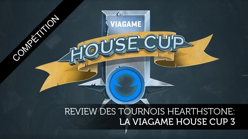 Review des tournois Hearthstone : La Viagame House Cup 3