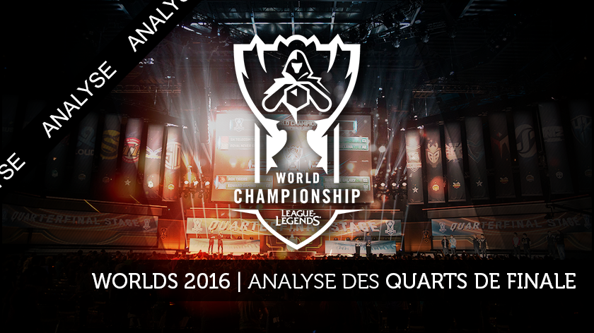 Worlds 2016 - Analyse des Quarts de Finale