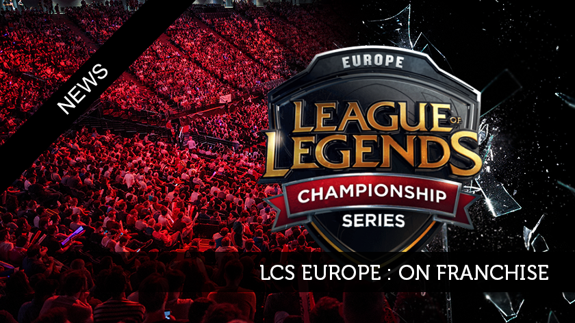 LCS Europe : On franchise