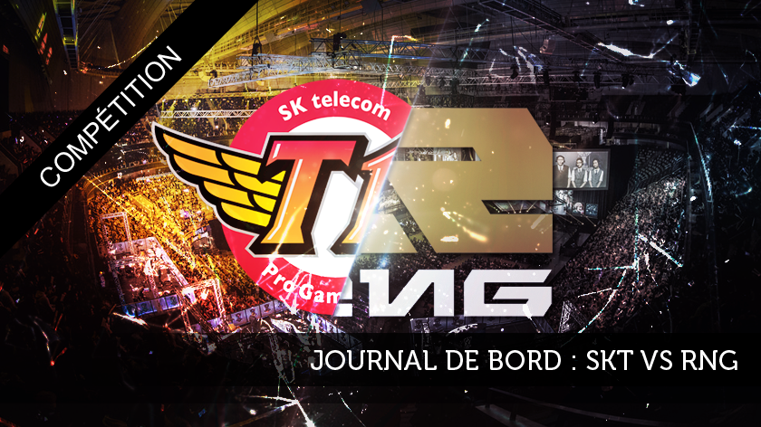 Journal de bord : SKT vs RNG