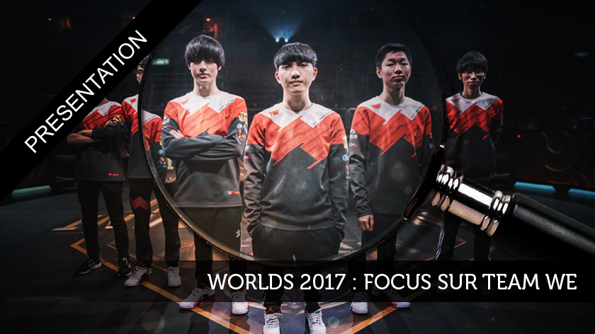 Worlds 2017 : Focus sur la Team WE