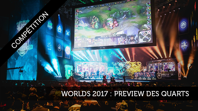 Worlds 2017 : Preview des quarts