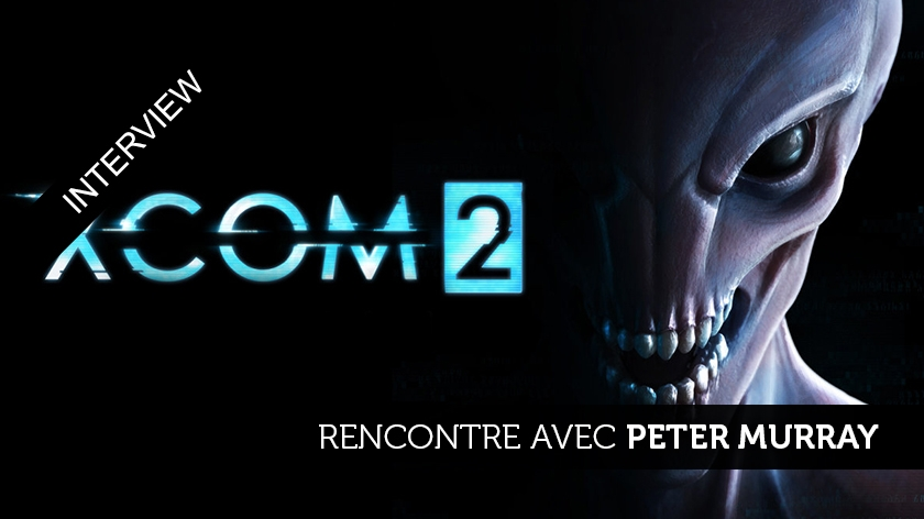 XCOM 2 : interview avec Peter Murray