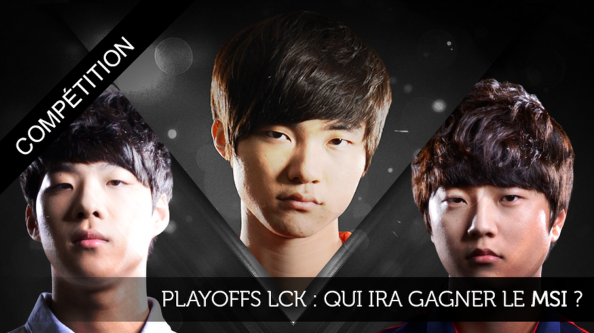 Playoffs LCK : qui ira gagner le MSI ?