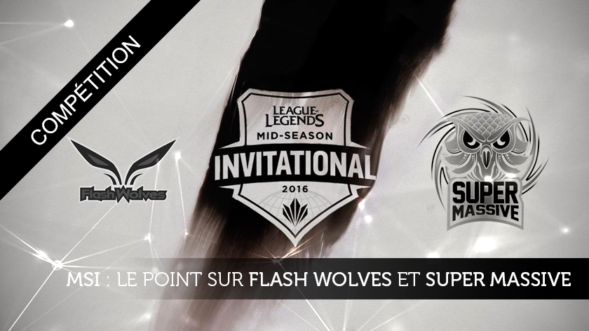 MSI : Le point sur Flash Wolves et SuperMassive