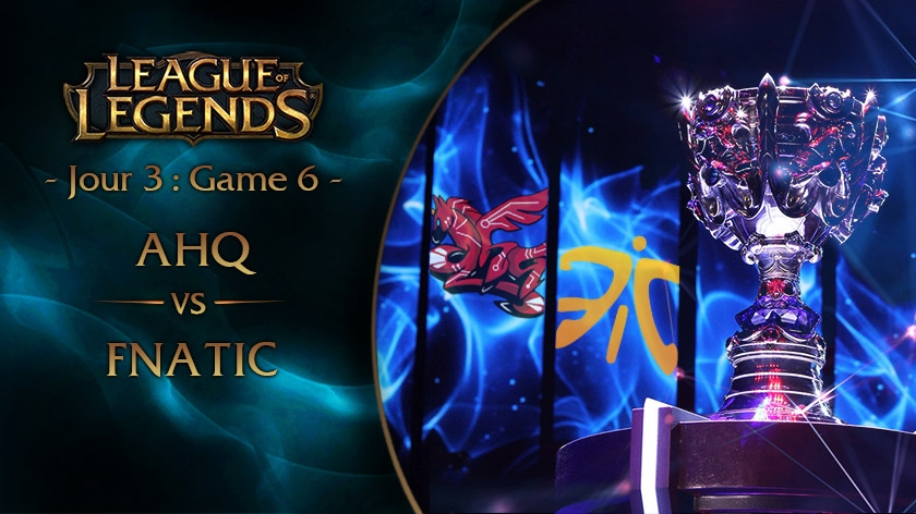 Jour 3 : Game 6 FNC vs AHQ