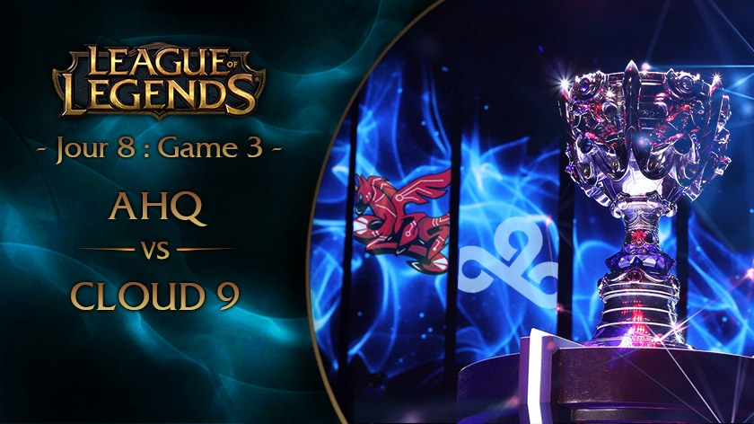 Jour 8 : Game 3 AHQ vs C9