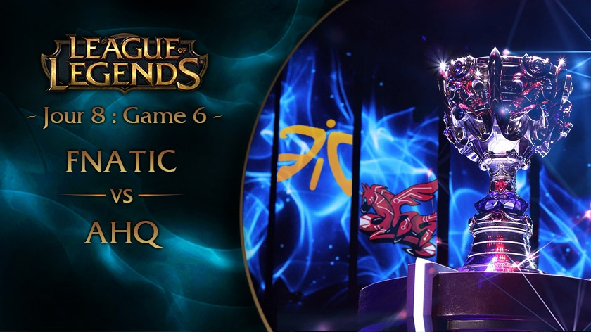 Jour 8 : Game 6 FNC vs AHQ