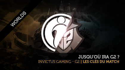 G2 - Invictus Gaming : les clés du match