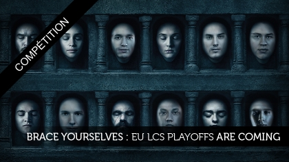 Brace yourselves : EU LCS Playoffs are coming !