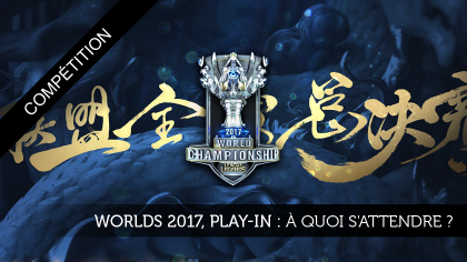 Worlds 2017, play-in : À quoi s'attendre ?