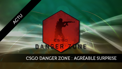 CS:GO Danger Zone : une agréable surprise