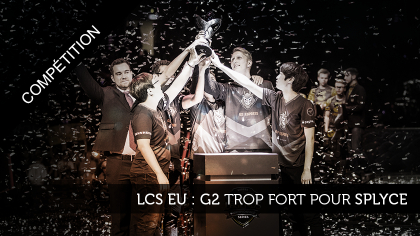 LCS EU : G2 trop fort pour Splyce