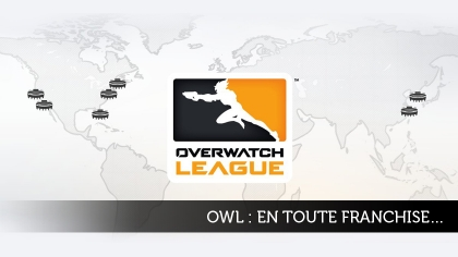 Overwatch league : en toute franchise...