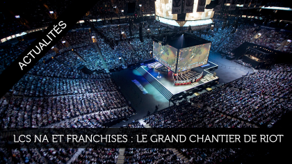LCS NA et franchises : le grand chantier de Riot