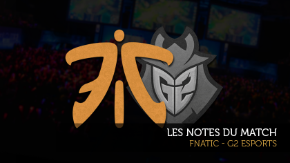 Fnatic - G2 Esports : les notes du match
